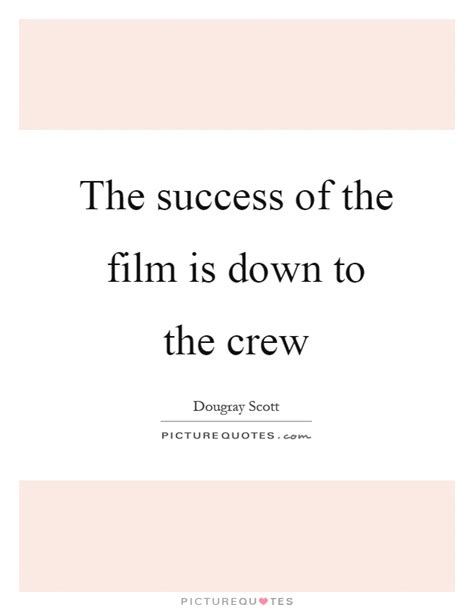 Film Crew Quotes | the success of the film is down to the crew picture quotes