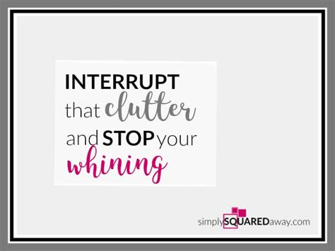 4 ways to stop bringing in clutter did interrupt clutter and stop whining 10 things not to do and 4 steps to start today