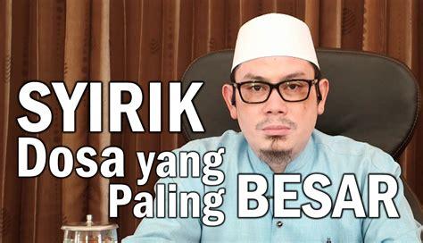 ceramah islam syirik dosa yang paling besar ustadz