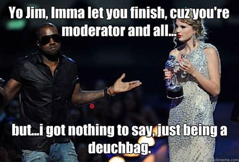 Imma Let You Finish Meme - kanye west memes quickmeme