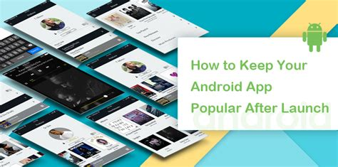 how to keep android how to keep your android app popular after launch whatech