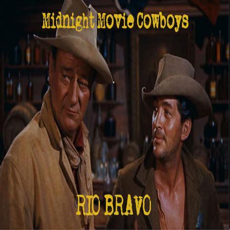 film cowboy rio bravo the midnight movie cowboys present quot rio bravo quot