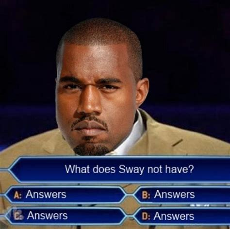 Top 10 Memes - you ain t got the answers sway know your meme