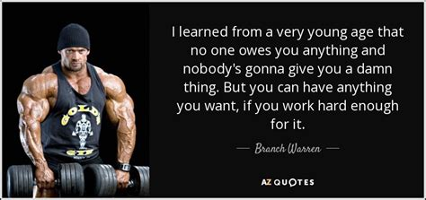 no one owes you a f cking thing it s your responsibility to fight for the you want books top 10 quotes by branch warren a z quotes