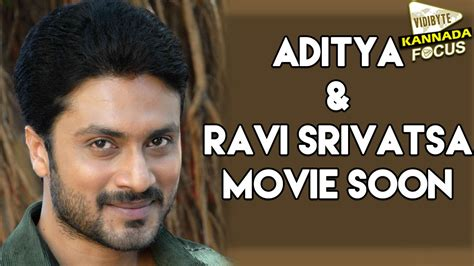 kannada film actor aditya aditya and ravi srivatsa movie soon latest kannada movie