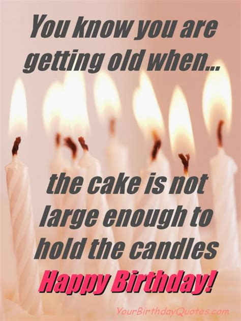 Birthday Quotes Getting You Know You Are Old Birthday Quote Yourbirthdayquotes Com