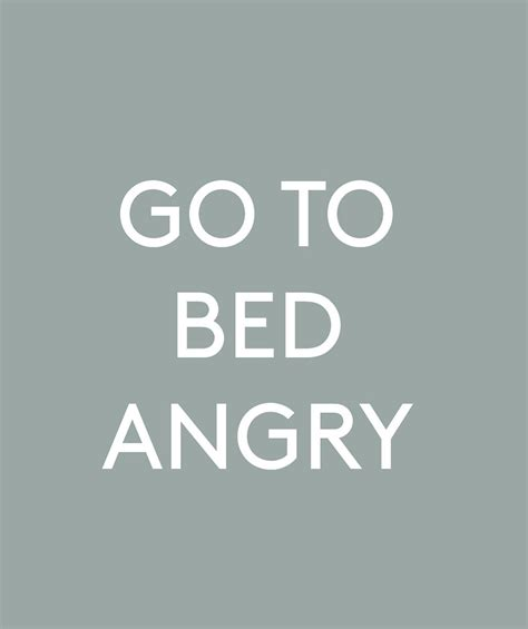 going to bed angry go to bed angry the only marriage advice you ll ever