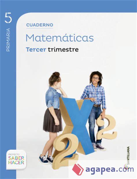libro matemticas 6 primaria saber proyecto saber hacer cuaderno de matematicas 5 186 primaria tercer trimestre santillana