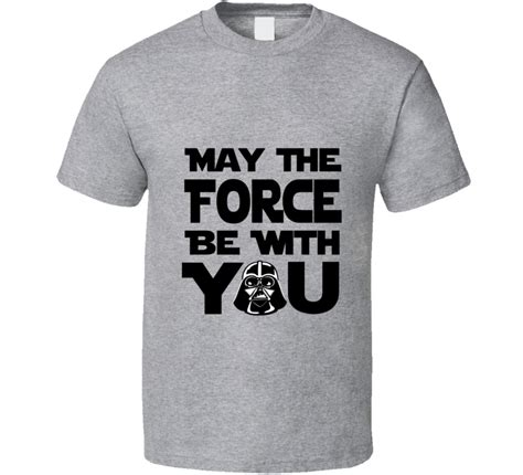 You T Shirt may the be with you t shirt