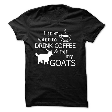 Kaos I Just Want To Drink Coffee Zero X Store i just want to drink coffee pet my goats tees