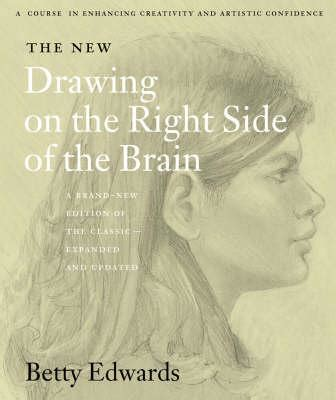 Drawing On The Left Side Of The Brain by Drawing On The Right Side Of The Brain Betty Edwards