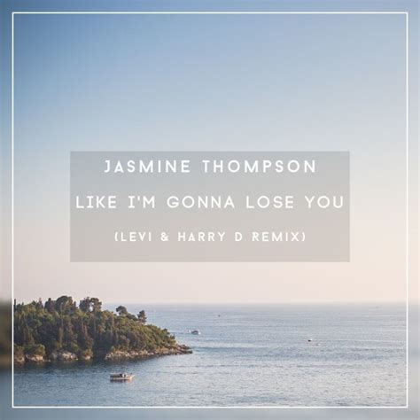 download mp3 free like i m gonna lose you jasmine thompson like i m gonna lose you levi harry d