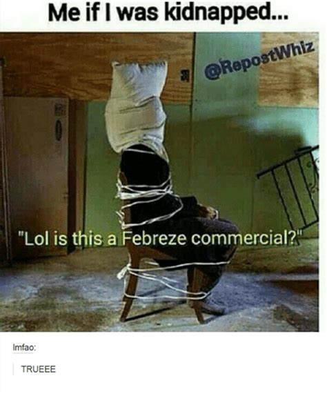 Febreze Meme - 25 best memes about kidnapped me kidnapped me memes