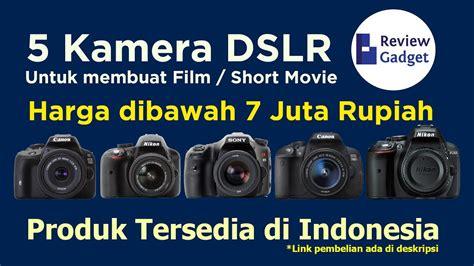 kamera untuk film layar lebar 5 kamera dslr terbaik untuk pembuatan film atau short