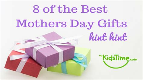 Best Mothers Day Gifts 8 Of The Best Mothers Day Gifts Hint Hint