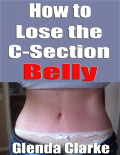 reduce belly after c section how to lose the c section belly by glenda clarke