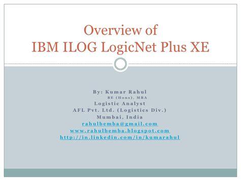 Ibm Chicago Mba Program by Ibm Ilog Logic Net Plus Xe By Kumar Rahul