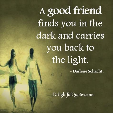 Life S Beautiful Delightful Quotesdelightful Quotes - a good friend finds you in the dark delightful quotes
