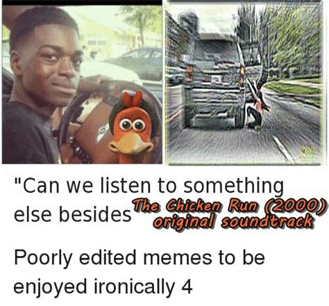 To From Memes - can we listen to something the chicken run 2000 else