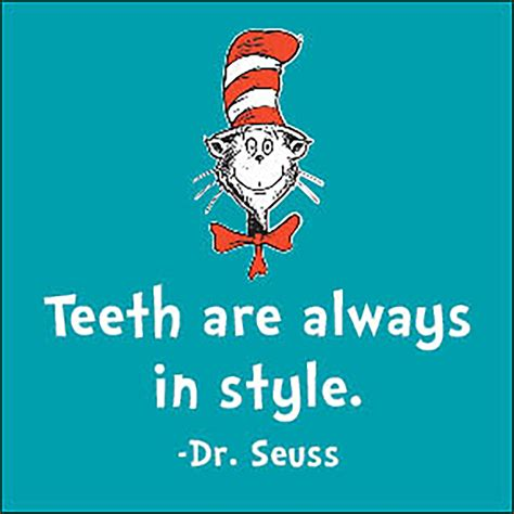 Dr Dental teeth are always in style dr seuss words to inspire