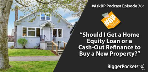 buying a house cash or mortgage askbp 078 should i get a home equity loan or a cash out