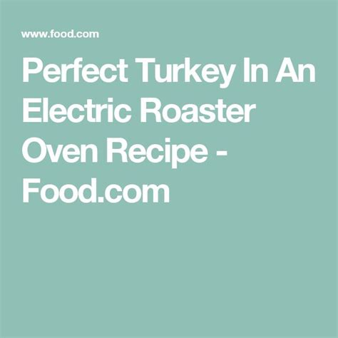 perfect turkey in an electric roaster oven turkey in an electric roaster oven recipe ovens electric roaster ovens and turkey