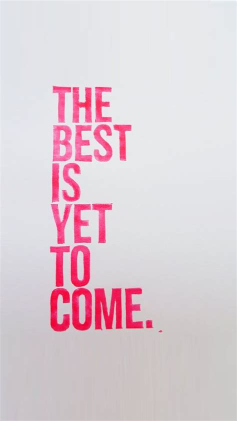 the best is yet to come www lifelinequotes iphone wallpaper quotes iphone quotes