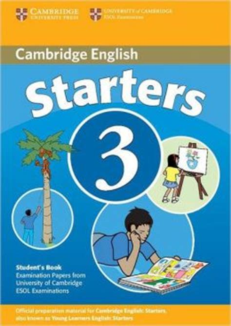 cambridge english starters cambridge young learners english tests starters 3 student s book examination papers from the