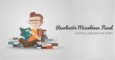 miscelanea fiscal 2016 resoluci 243 n miscel 225 nea fiscal 191 qu 233 es y para qu 233 nos sirve