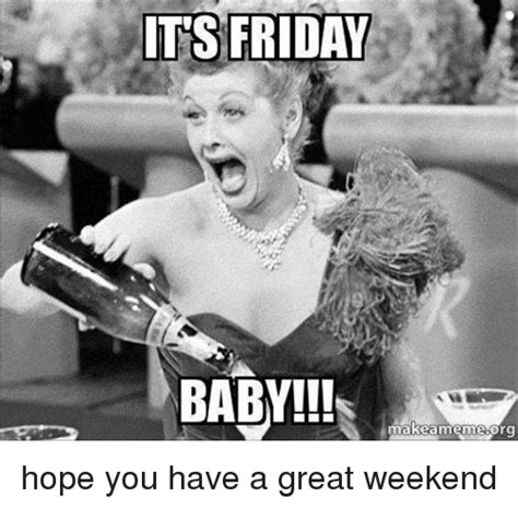 Happy Friday Meme - 25 best memes about its friday baby its friday baby memes