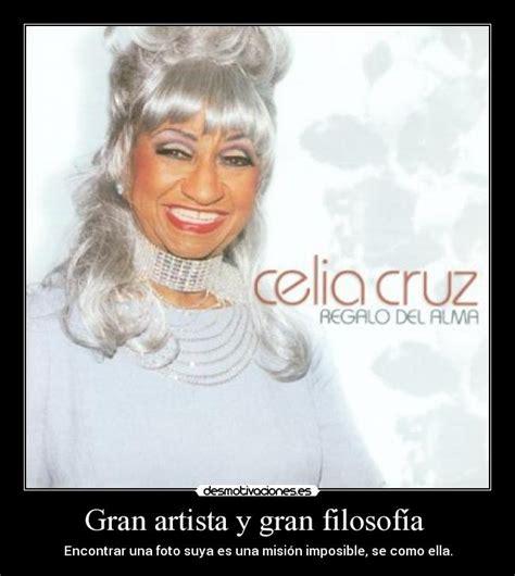 Celia Cruz Meme - gran artista y gran filosof 237 a desmotivaciones
