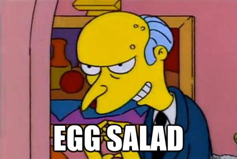 Egg Meme - egg salad excellent burns quickmeme