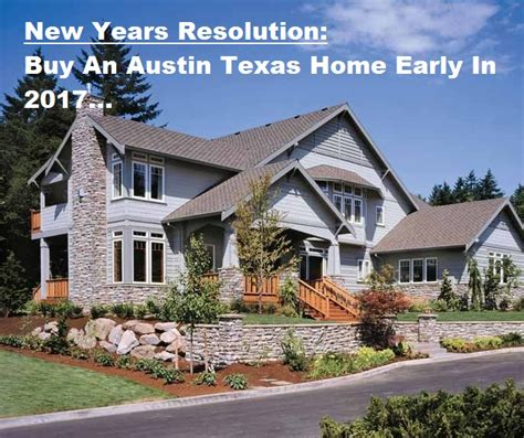 buy a house in texas new year s resolution buy an austin texas home early in 2017