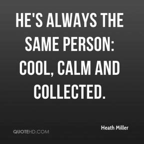 calm cool and collected heath miller quotes quotehd