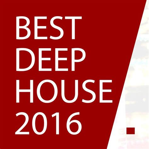 best deep house artists best deep house 2016 top hits deep house music various