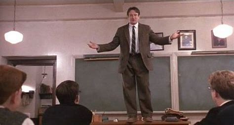 Dead Poets Society Standing On Desks Oh Captain My Captain On Robin Williams And Literature