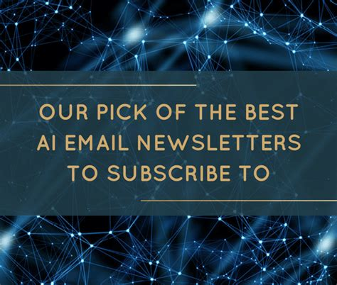 best newsletters to subscribe to our of the best ai email newsletters to subscribe to