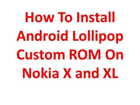 how to install rom on android how to install android lollipop custom rom on nokia x and xl
