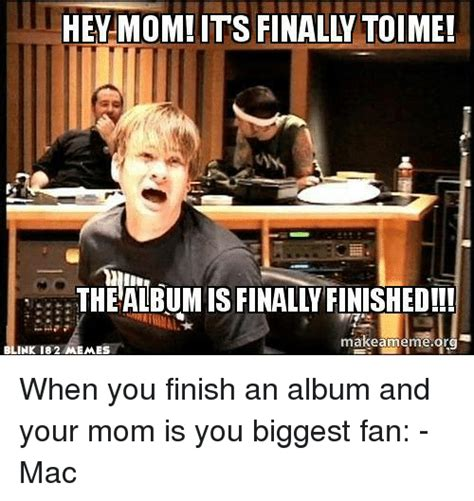 Blink 182 Meme - ethealbumisfinalyfnished make am blink 182 memes when you finish an album and your mom is you