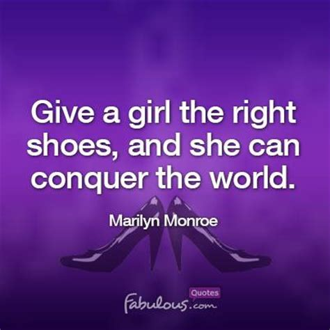 give a the right shoes and she can give a the right shoes and she can conquer the world