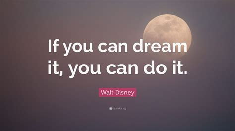 movie quotes you can do it walt disney quote if you can dream it you can do it