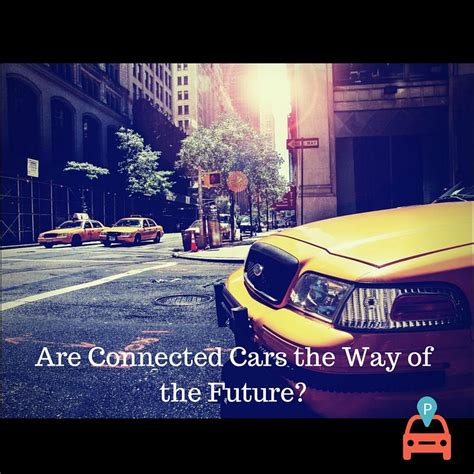 The Way Of The Future by Are Connected Cars The Way Of The Future