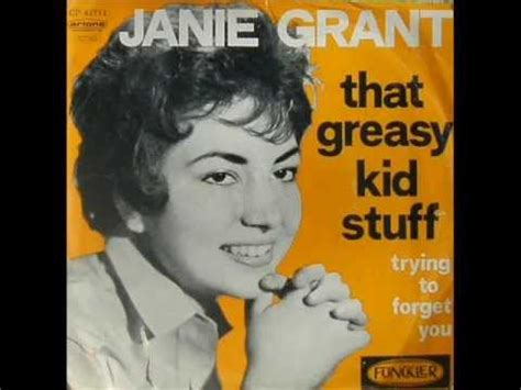 janie grant janie grant that greasy kid stuff trying to forget you