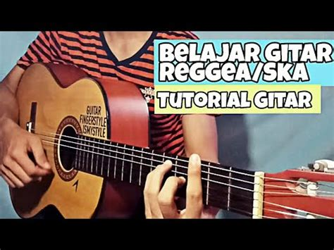 tutorial gitar com cara bermain gitar reggea ska tutorial gitar youtube