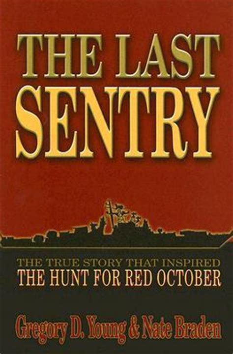 october the story of the last sentry the true story that inspired the hunt for red october by gregory d young