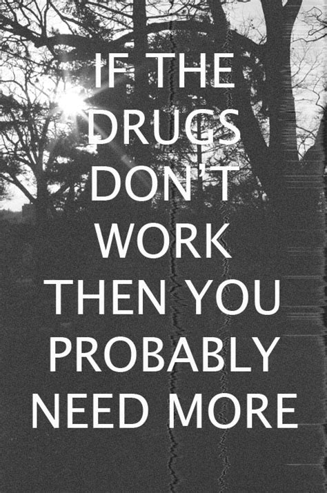The Pictures You Probably Dont Want To See by If The Drugs Don T Work Then You Probably Need More Cufk