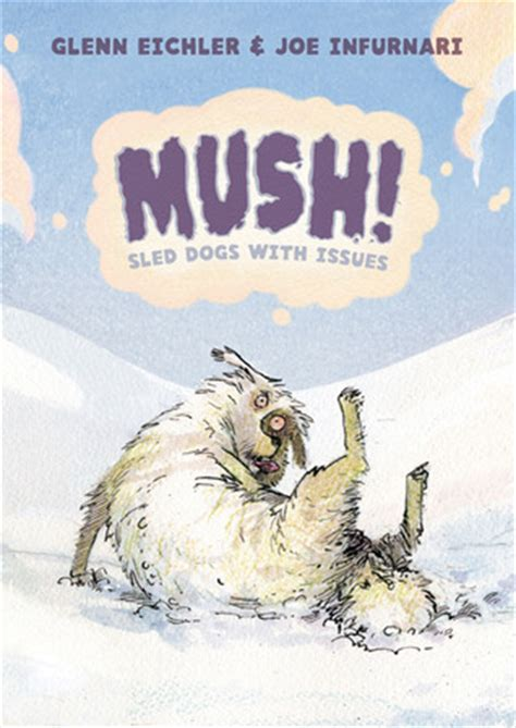 mush sled mush sled dogs with issues by glenn eichler reviews discussion bookclubs lists