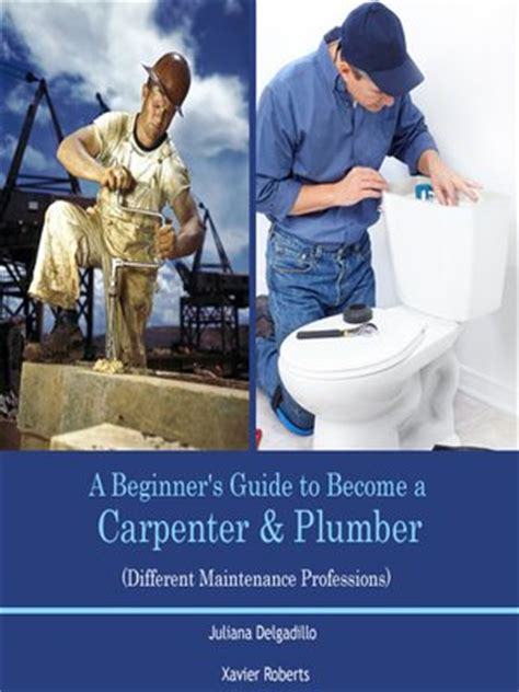 Plumbing Books For Beginners by A Beginner S Guide To Become A Carpenter Plumber By Juliana Delgadillo 183 Overdrive Ebooks