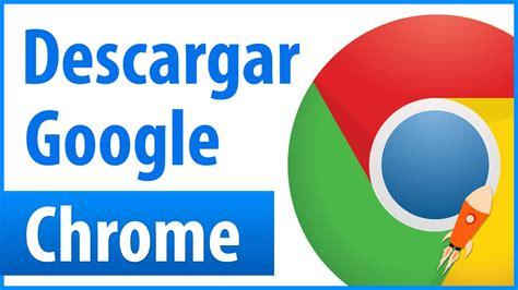 descargar google chrome 2016 como descargar e instalar google chrome para windows 10 8