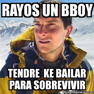 Bboy Meme - meme bear grylls rayos un bboy tendre ke bailar para